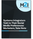 Systems Integrators Told Us Their Social Media Preferences: Marketers, Take Note